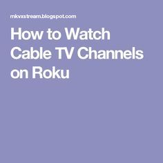 How to Watch Cable TV Channels on Roku