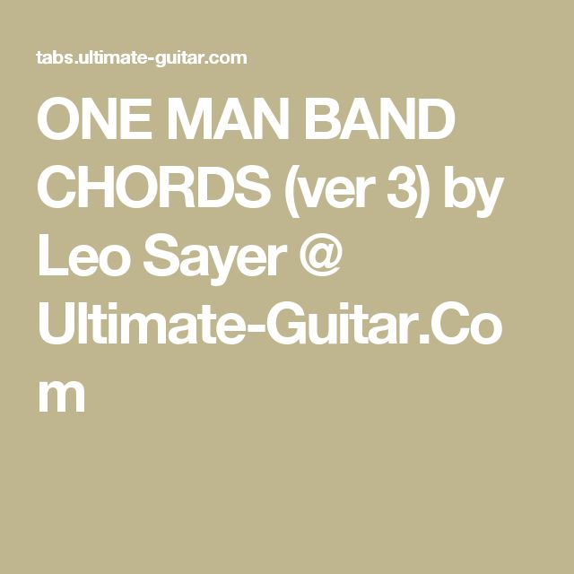 ONE MAN BAND CHORDS (ver 3) by Leo Sayer @ Ultimate-Guitar.Com