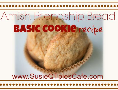 Amish Friendship Bread Basic Cookie Recipe from SusieQTpies Cafe