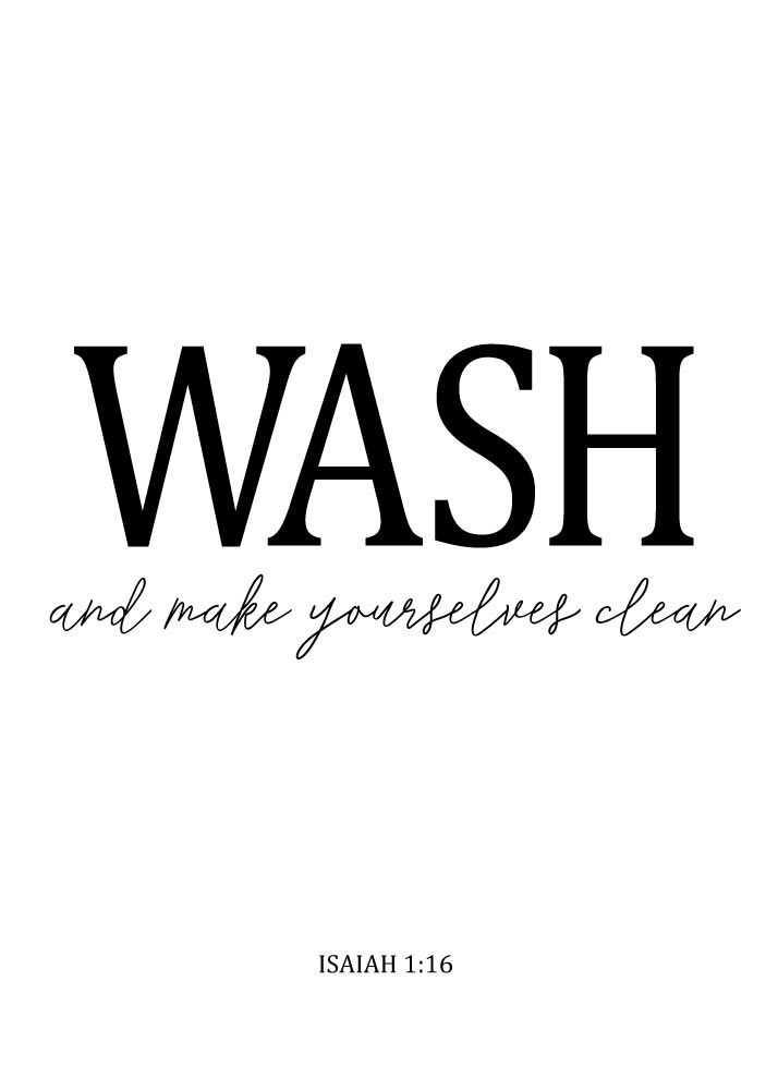 Wash and make yourselves clean Isaiah 1:16  This is, of course, to be understood in a moral sense; meaning to wash away your sins. God is truly our father, and He wants us to make ourselves clean through His son Jesus. He wants to lead us to good, to joy... to better futures than we could imagine for ourselves. Today, let's be clean. Let's put away the evil in our lives and learn to do well.  #christiandecor