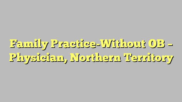 Family Practice-Without OB - Physician, Northern Territory