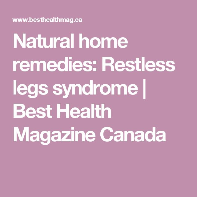 Natural home remedies: Restless legs syndrome | Best Health Magazine Canada