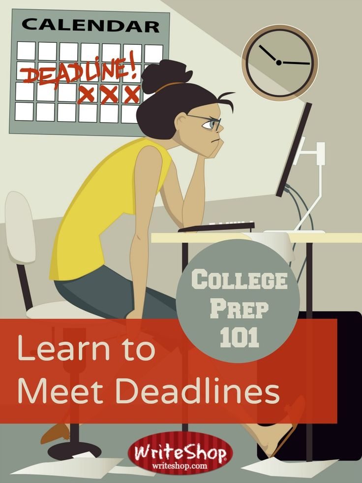 College Prep 101 | Homeschool teens must learn to meet deadlines if they hope to survive the demands of college coursework.