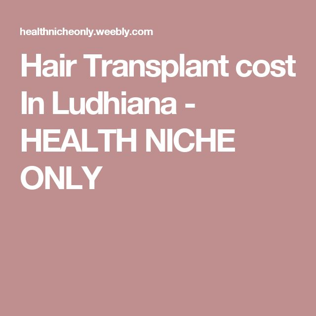 Hair Transplant cost In Ludhiana - HEALTH NICHE ONLY
