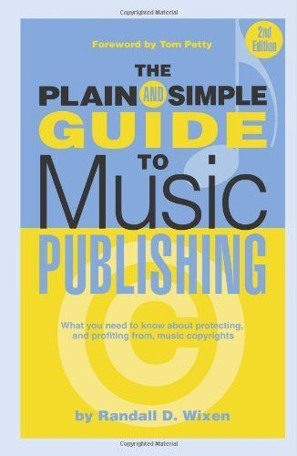 The Plain and Simple Guide to Music Publishing, 2nd Edition by Randall Wixen. $15.63. Save 32% Off!