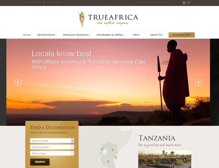 Best Graphic Design  True Africa	 - http://www.trueafrica.com  Implemented by Brand In Motion  True Africa, the safari company, chose Kentico CMS as their platform of choice because they needed its flexibility, out-of-the-box features and great support. The biggest challenge was remaining true to the graphic design specifications, but Kentico's flexible API allowed them to do so. http://www.kentico.com/Customers/Site-of-the-Year/Site-of-the-Year-2012