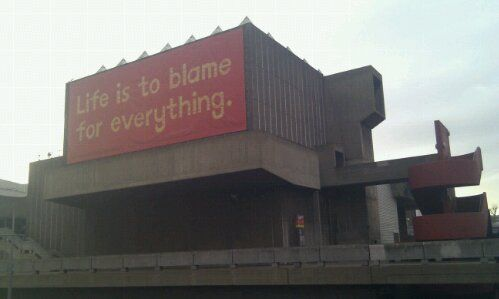South Bank Centre, London. Life is to blame for everything.