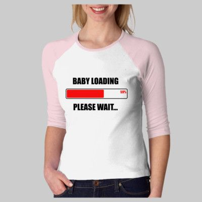 Baby Loading. A hilarious shirt for the expectant mother.  Available at http://bit.ly/10cR7Xz #funny #pregnancy #pregnant #expecting
