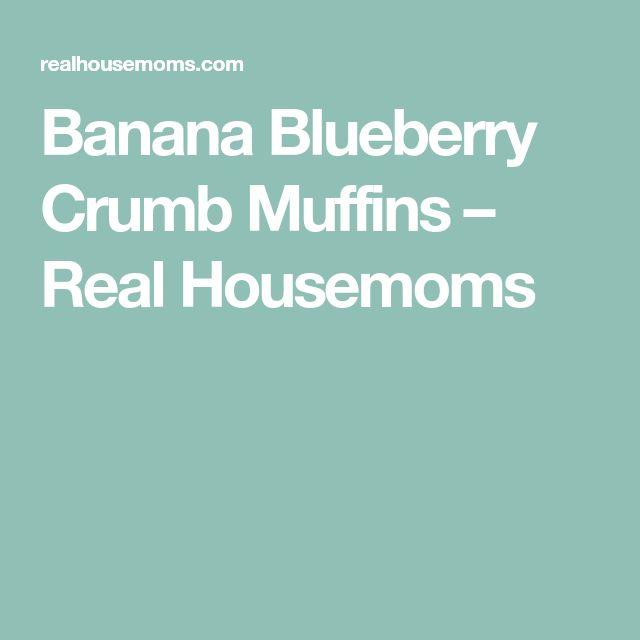 Banana Blueberry Crumb Muffins – Real Housemoms