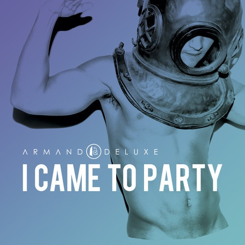 I Came To Party (All Nite Long) by Armand Deluxe via SoundCloud