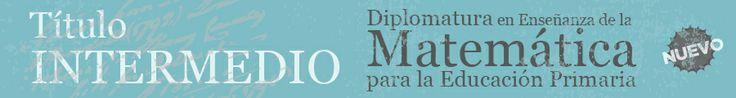 """""""Diplomatura en Enseñanza de la Matemática para la Educación Primaria"""""""