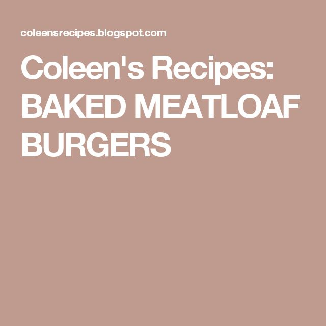 Coleen's Recipes: BAKED MEATLOAF BURGERS