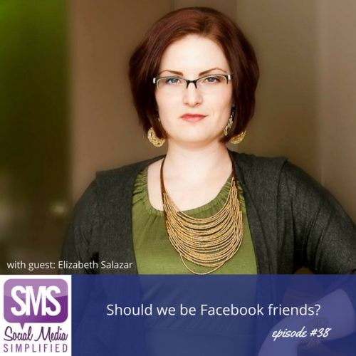 Should we be Facebook Friends? Knowing when to accept a friend request from clients and business associates with Elizabeth Salazar | Social Media Simplified Podcast | Lara Wellman Digital Marketing