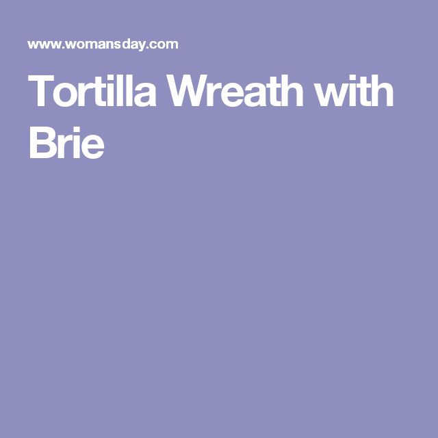 Tortilla Wreath with Brie
