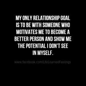 Proverbs Of Success, My only relationship goal is to be with someone who motivates me to become a