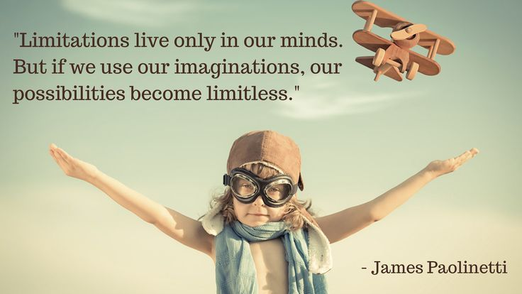 """ Limitations live only in our minds. But if we use our imaginations, our possibilities become limitless."""