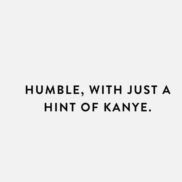 humble, with just a hint of kanye
