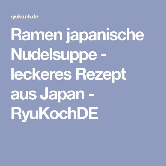 Ramen japanische Nudelsuppe - leckeres Rezept aus Japan - RyuKochDE