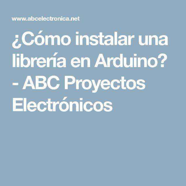 ¿Cómo instalar una librería en Arduino? - ABC Proyectos Electrónicos