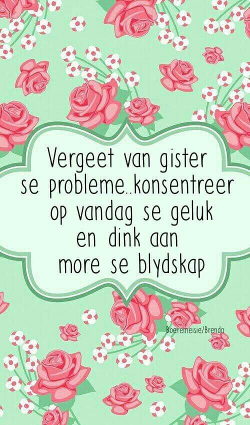 Vergeet van gister se probleme... #Afrikaans #YesterdayToday&Tomorrow