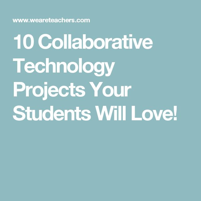 10 Collaborative Technology Projects Your Students Will Love!