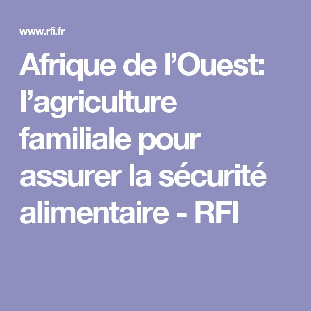 Afrique de l'Ouest: l'agriculture familiale pour assurer la sécurité alimentaire - RFI