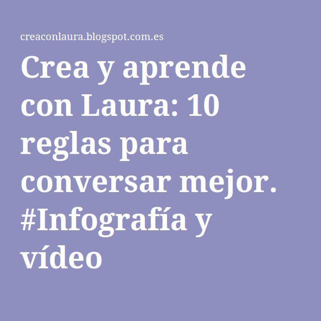 Crea y aprende con Laura: 10 reglas para conversar mejor. #Infografía y vídeo