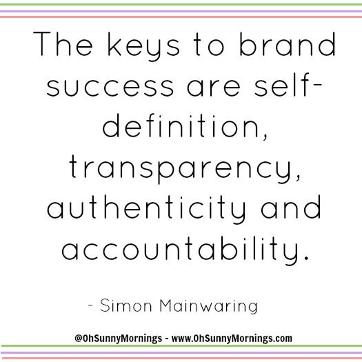 """The keys to brand success are self-definition, transparency, authenticity and accountability."" - Simon Mainwaring"