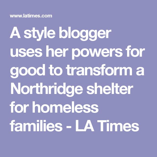 A style blogger uses her powers for good to transform a Northridge shelter for homeless families