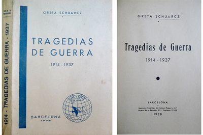 Schuarcz, Greta. Tragedias de guerra : 1914-1937. Barcelona : Imprenta sobrinos de López Robert, 1938 Topogràfic: D.H. 940.3/4 Sch