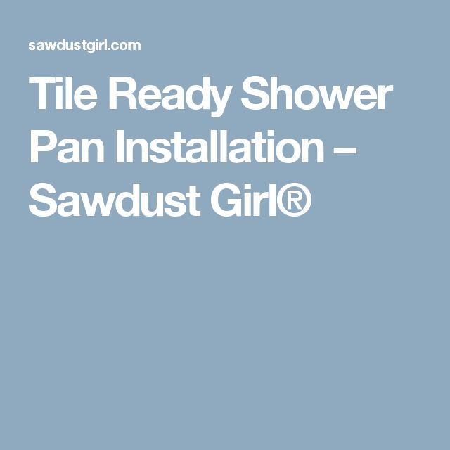 Tile Ready Shower Pan Installation – Sawdust Girl®