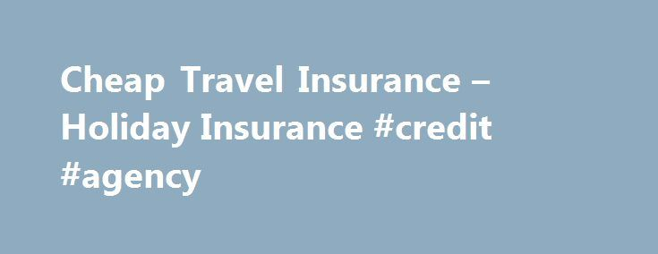 Cheap Travel Insurance – Holiday Insurance #credit #agency http://sweden.remmont.com/cheap-travel-insurance-holiday-insurance-credit-agency/  #cheap holiday insurance # Travel Insurance Easy to Book Online UK, Europe Worldwide Cover Protected Single or Annual Multi Trips Cover Medical, Cancellation Baggage 24 Hour Emergency Assistance Holiday Insurance From Thomas Cook It is a good idea to make sure that all of your exciting holiday plans are backed up by a reliable holiday insurance…