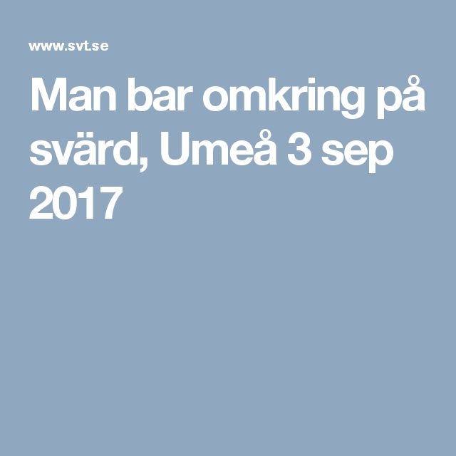 Man bar omkring på svärd, Umeå 3 sep 2017