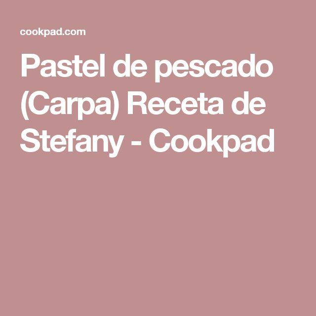 Pastel de pescado (Carpa) Receta de Stefany - Cookpad
