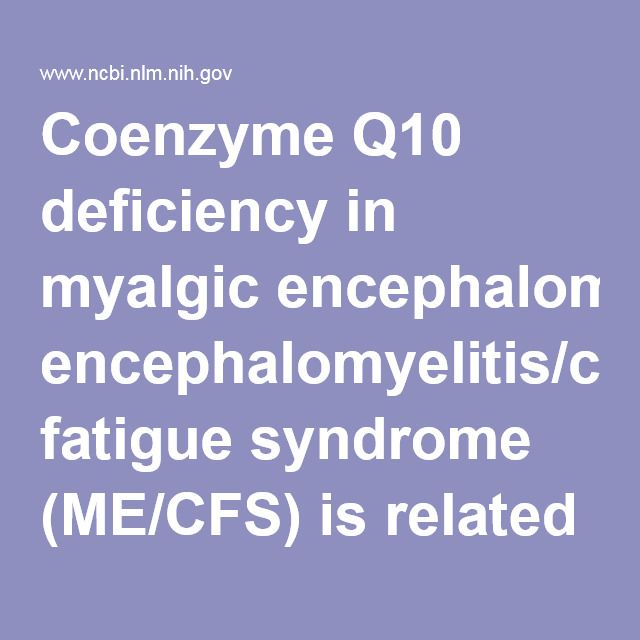 Coenzyme Q10 deficiency in myalgic encephalomyelitis/chronic fatigue syndrome (ME/CFS) is related to fatigue, autonomic and neurocognitive symptoms... - PubMed - NCBI