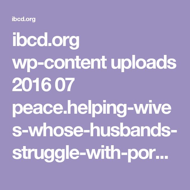 ibcd.org wp-content uploads 2016 07 peace.helping-wives-whose-husbands-struggle-with-pornography.mp3
