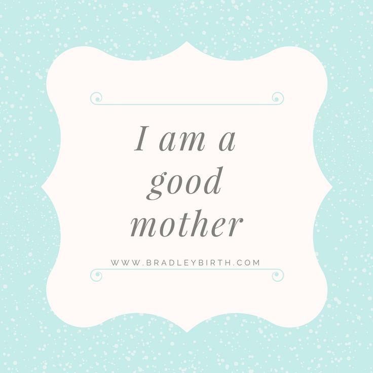 I am a good mother | Natural Birth | Bradley Method | Pregnancy | Affirmations  www.bradleybirth.com