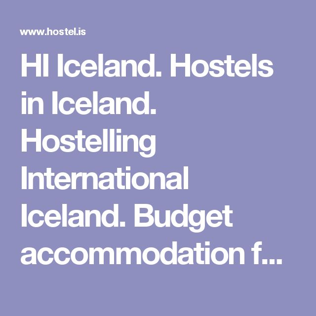 HI Iceland. Hostels in Iceland. Hostelling International Iceland. Budget accommodation for families and youth backpackers. / hostel.is