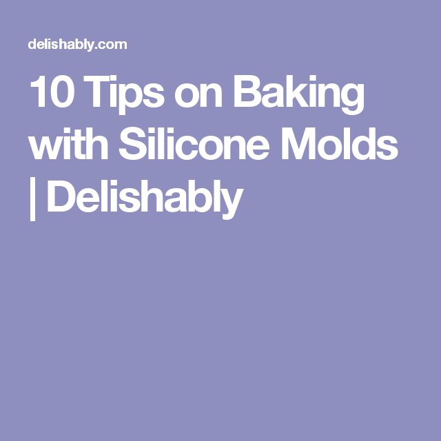 10 Tips on Baking with Silicone Molds | Delishably