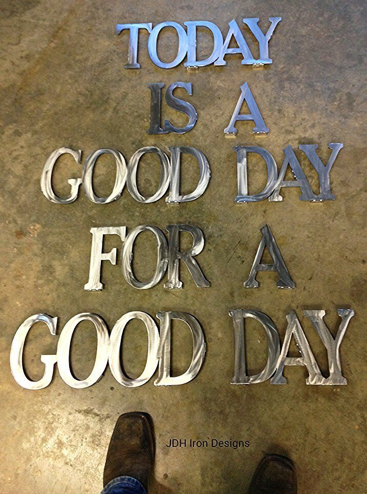"""Today is a Good Day for a Good Day~as seen on HGTV's Fixer Upper with Joanna & Chip Gaines. 7-3/4"""" tall letters, and thickness (14 ga.) This set is for a 48"""" sq. space. $165.00 plus tax in Texas. Shipping varies in price. These are powder coated. Any words or phrases, Family names,children names. Jimmy Don Holmes Stars Over Texas - JDH~Iron Designs 999 W. 4th St. Crawford, Texas 76638 Call or Text - 254 749 2925 www.starsovertexas.com"""