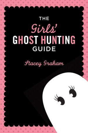 Go on a ghost hunt - Girls' Ghost Hunting Guide
