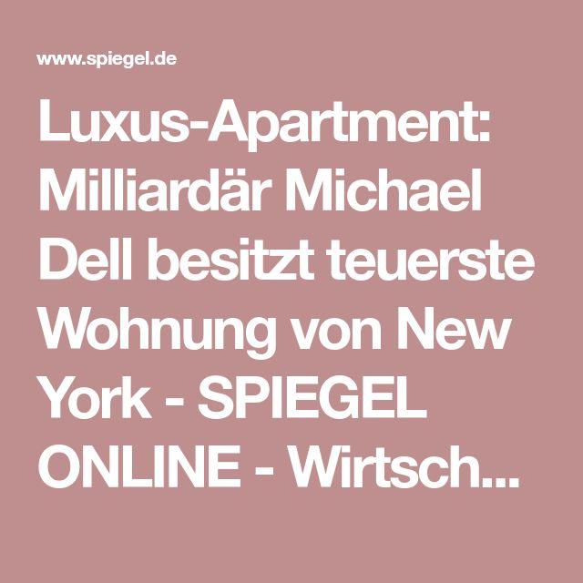 Luxus-Apartment: Milliardär Michael Dell besitzt teuerste Wohnung von New York - SPIEGEL ONLINE - Wirtschaft