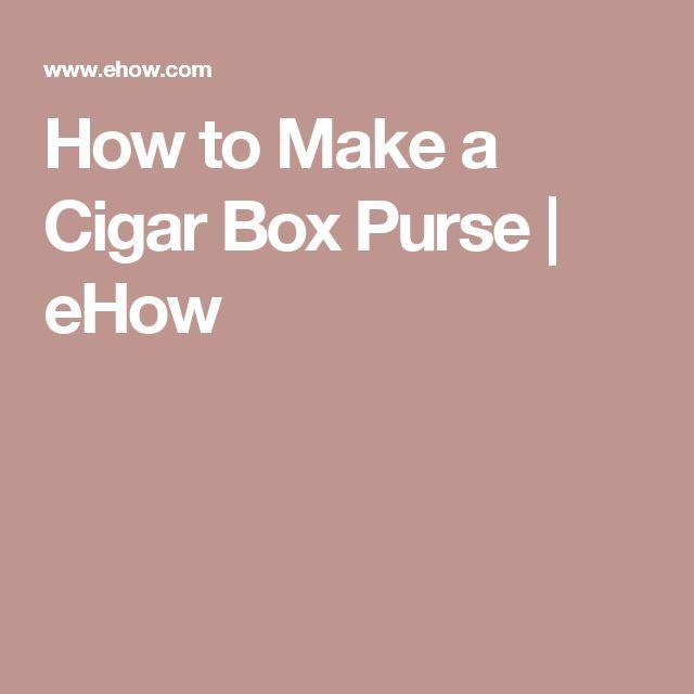 How to Make a Cigar Box Purse | eHow
