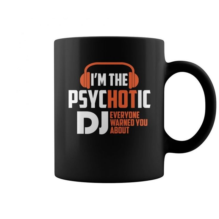 Im The Psychotic Dj Everyone Warned You About  Coffee Mug (colored) Bench Dj T Shirt Dj Khaled T Shirt Uk Dj Print T Shirt Love 2 Dj T Shirt