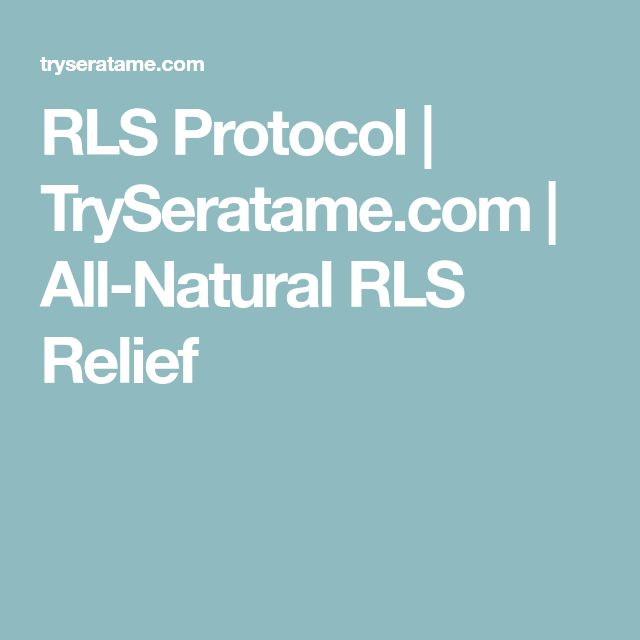 RLS Protocol | TrySeratame.com | All-Natural RLS Relief