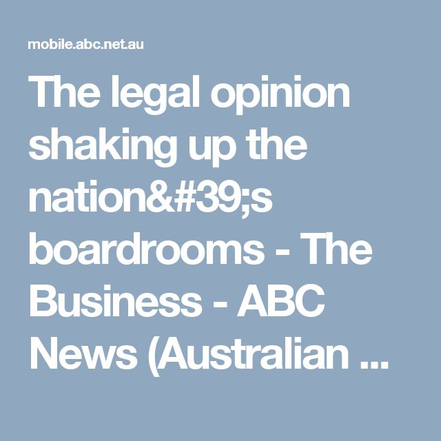 The legal opinion shaking up the nation's boardrooms - The Business - ABC News (Australian Broadcasting Corporation)
