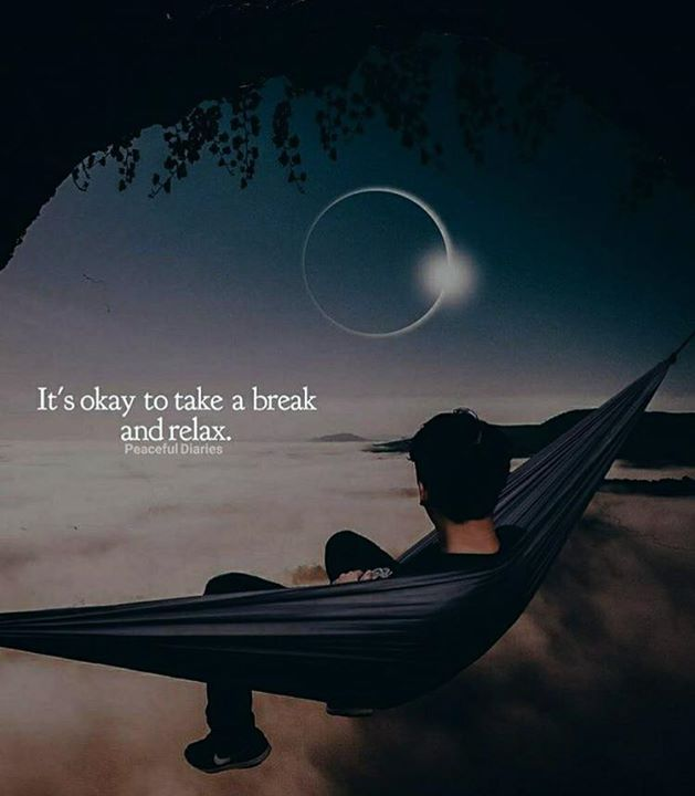 Its Okay To Take A Break And Relax Take A Break Quotes Best Positive Quotes Positive Quotes