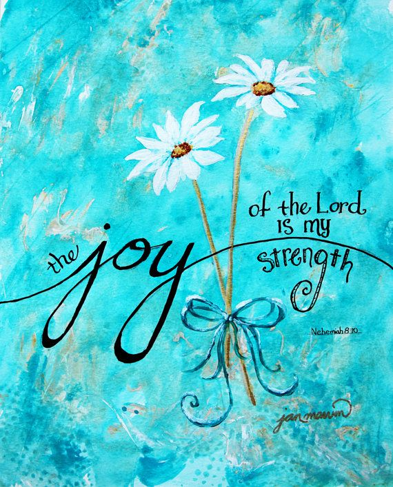 The Joy of the Lord is my Strength painting and prints at https://www.etsy.com/listing/225768453/the-joy-of-the-lord-is-my-strength?ref=shop_home_active_1