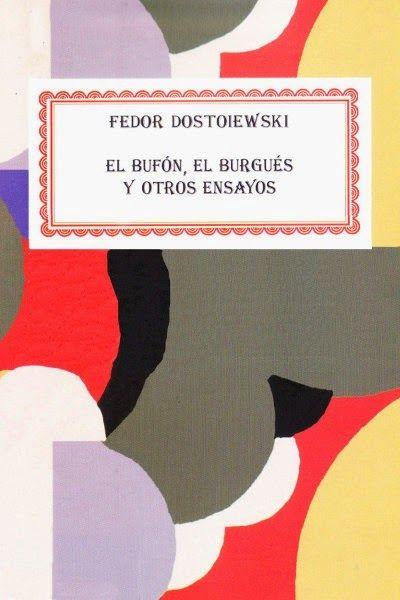 Descarga: Fedor #Dostoievski - El bufón, el burgués y otros ensayos http://goo.gl/1A7S5x
