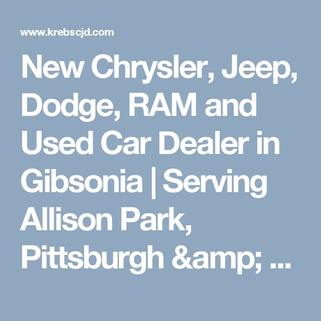 New Chrysler, Jeep, Dodge, RAM and Used Car Dealer in Gibsonia | Serving Allison Park, Pittsburgh & Butler PA